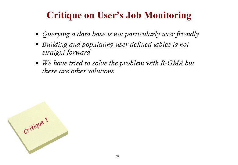 Critique on User's Job Monitoring § Querying a data base is not particularly user