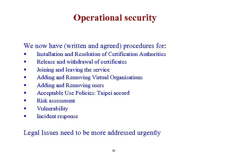 Operational security We now have (written and agreed) procedures for: § § § §