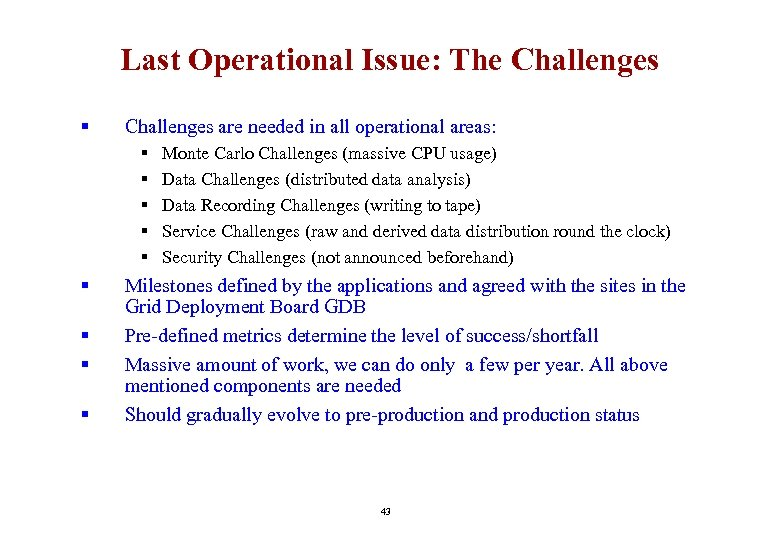 Last Operational Issue: The Challenges § Challenges are needed in all operational areas: §