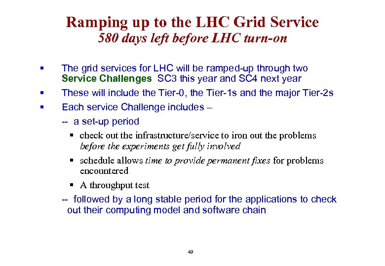 Ramping up to the LHC Grid Service 580 days left before LHC turn-on §