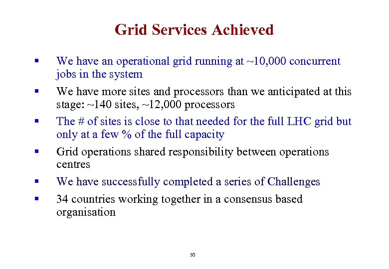 Grid Services Achieved § § § We have an operational grid running at ~10,