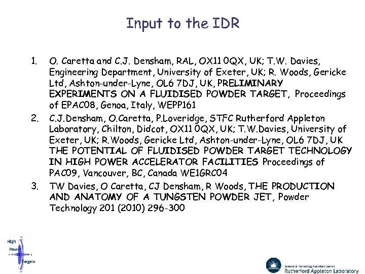 Input to the IDR 1. 2. 3. O. Caretta and C. J. Densham, RAL,
