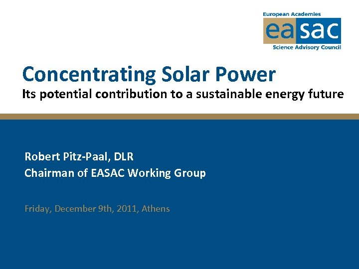 Concentrating Solar Power Its potential contribution to a sustainable energy future Robert Pitz-Paal, DLR
