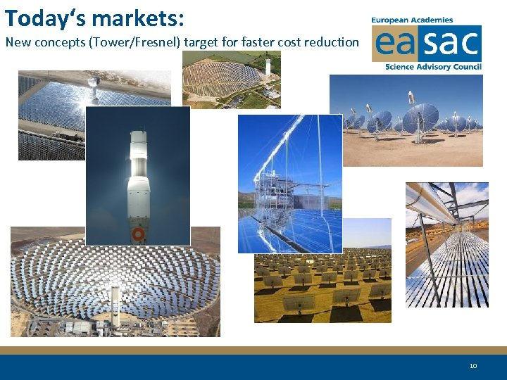 Today's markets: New concepts (Tower/Fresnel) target for faster cost reduction 10