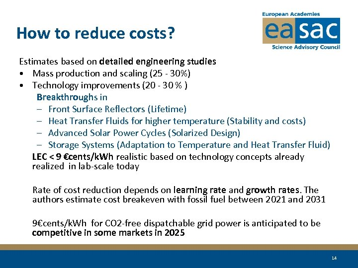 How to reduce costs? Estimates based on detailed engineering studies • Mass production and