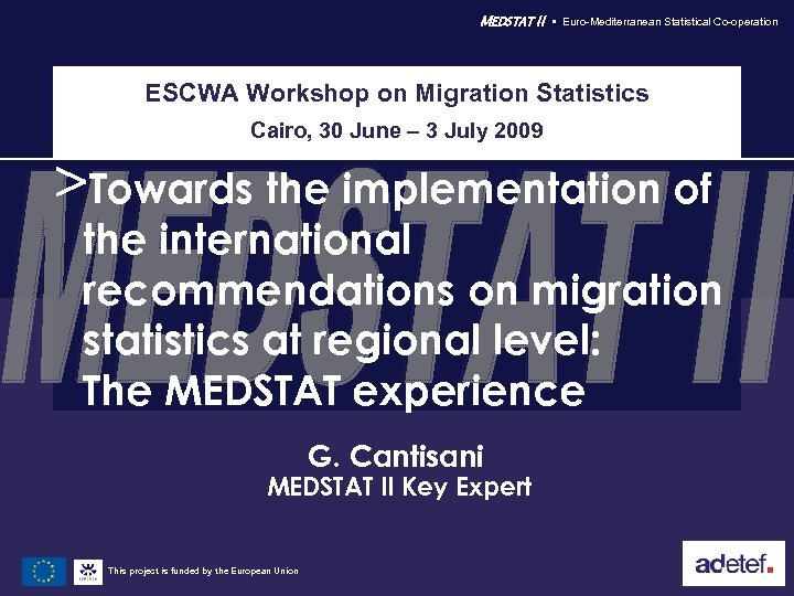 MEDSTAT II Euro-Mediterranean Statistical Co-operation ESCWA Workshop on Migration Statistics Cairo, 30 June –