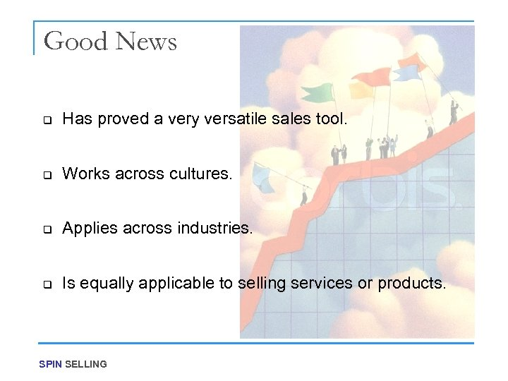 Good News q Has proved a very versatile sales tool. q Works across cultures.