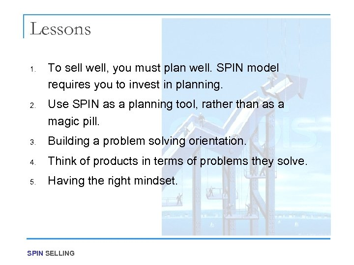 Lessons 1. 2. To sell well, you must plan well. SPIN model requires you