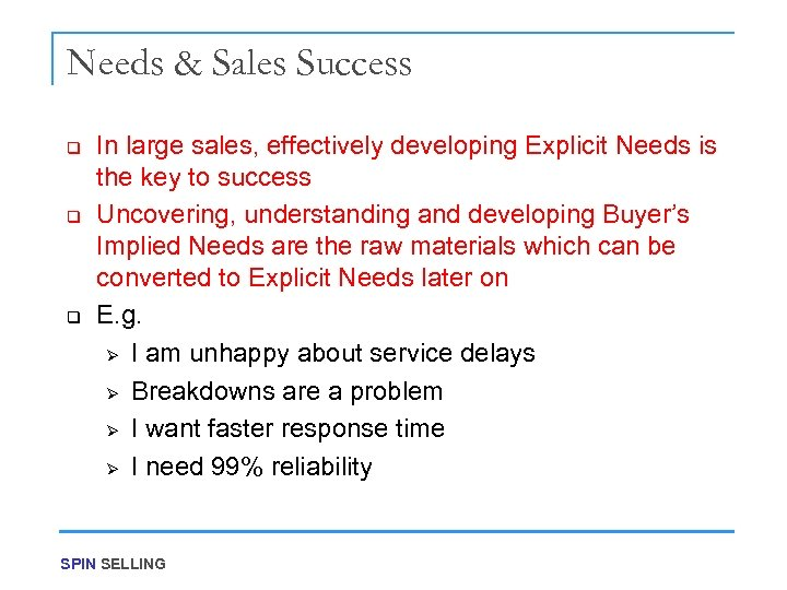 Needs & Sales Success q q q In large sales, effectively developing Explicit Needs