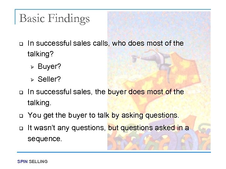 Basic Findings q In successful sales calls, who does most of the talking? Ø
