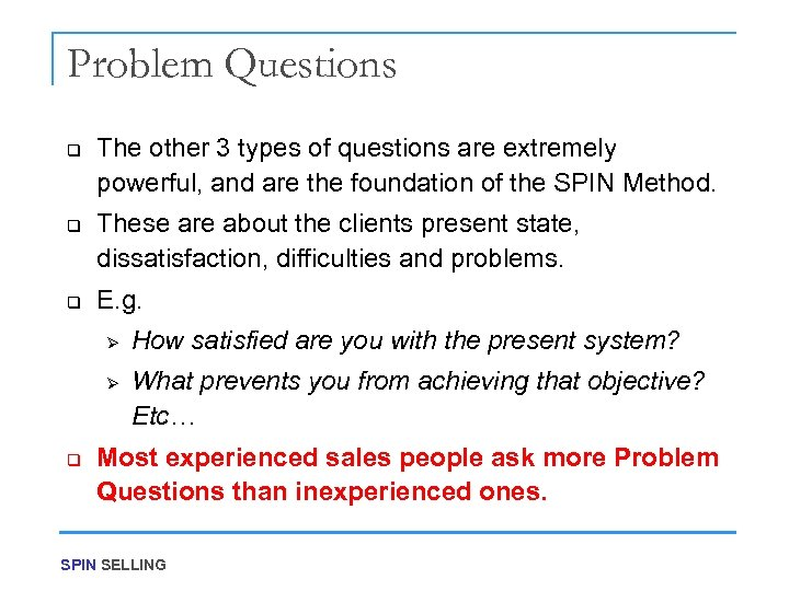 Problem Questions q q q The other 3 types of questions are extremely powerful,
