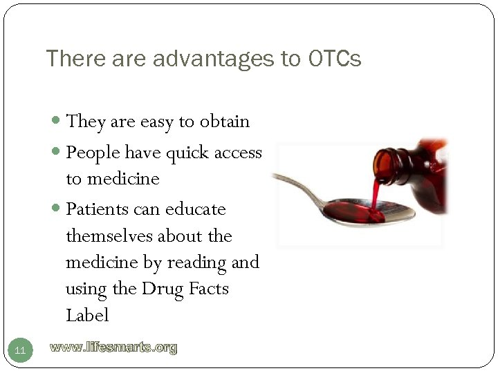 There advantages to OTCs They are easy to obtain People have quick access to