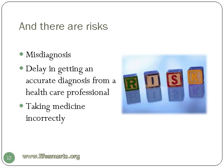 And there are risks Misdiagnosis Delay in getting an accurate diagnosis from a health