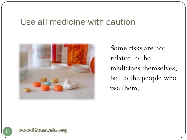 Use all medicine with caution Some risks are not related to the medicines themselves,