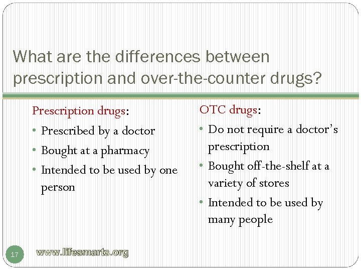 What are the differences between prescription and over-the-counter drugs? Prescription drugs: • Prescribed by