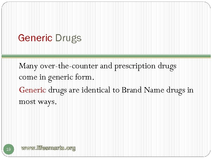 Generic Drugs Many over-the-counter and prescription drugs come in generic form. Generic drugs are