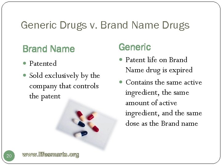 Generic Drugs v. Brand Name Drugs Brand Name Generic Patented Patent life on Brand