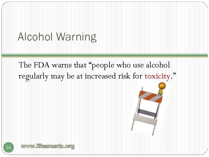 "Alcohol Warning The FDA warns that ""people who use alcohol regularly may be at"