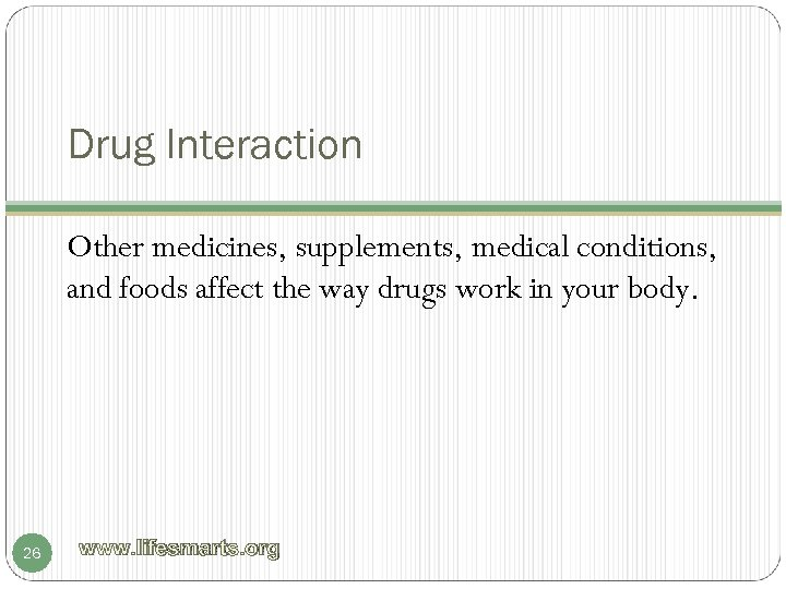 Drug Interaction Other medicines, supplements, medical conditions, and foods affect the way drugs work