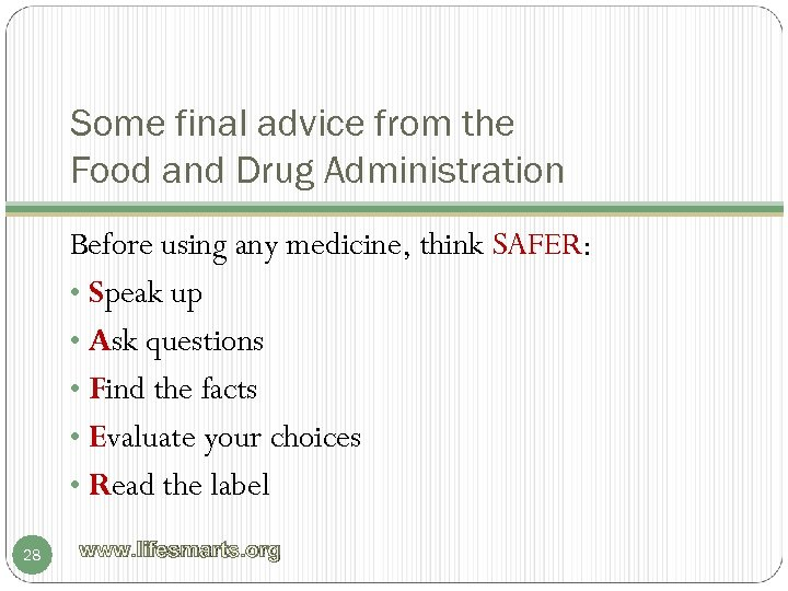 Some final advice from the Food and Drug Administration Before using any medicine, think