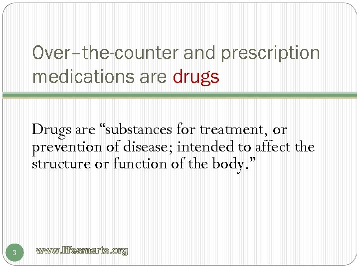 "Over–the-counter and prescription medications are drugs Drugs are ""substances for treatment, or prevention of"
