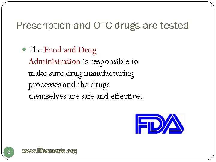 Prescription and OTC drugs are tested The Food and Drug Administration is responsible to