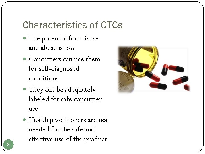 Characteristics of OTCs The potential for misuse 8 and abuse is low Consumers can