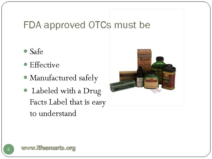 FDA approved OTCs must be Safe Effective Manufactured safely Labeled with a Drug Facts