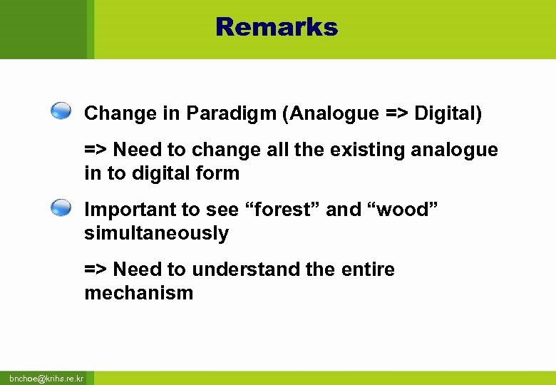 Remarks Change in Paradigm (Analogue => Digital) => Need to change all the existing