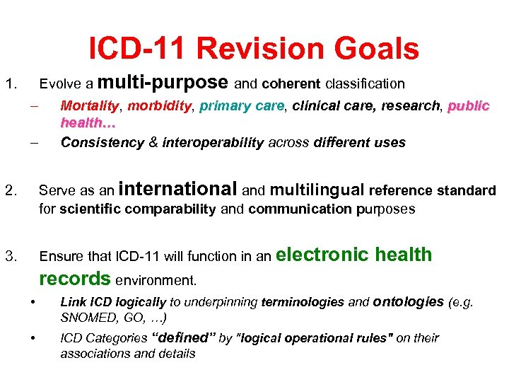 ICD-11 Revision Goals Evolve a multi-purpose and coherent classification 1. – – Mortality, morbidity,