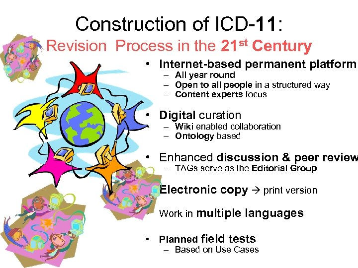 Construction of ICD-11: Revision Process in the 21 st Century • Internet-based permanent platform