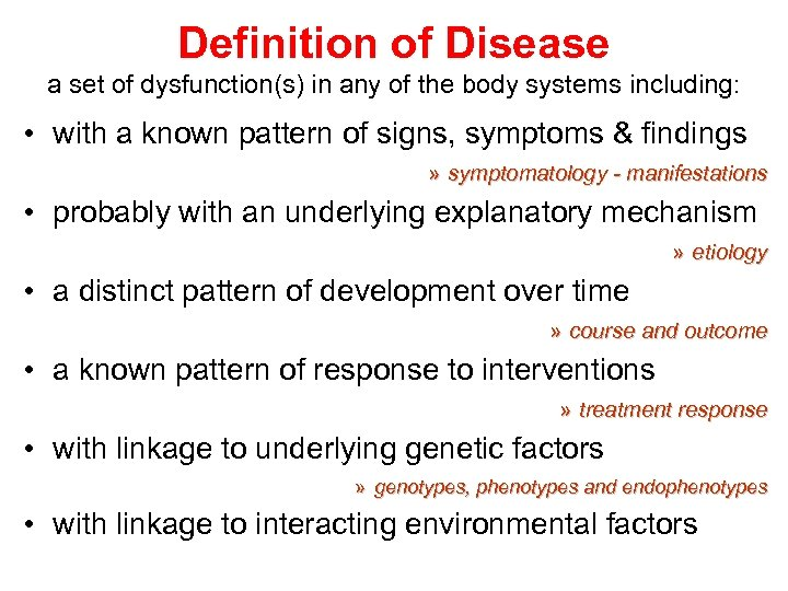 Definition of Disease a set of dysfunction(s) in any of the body systems including: