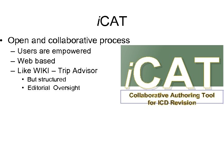 i. CAT • Open and collaborative process – Users are empowered – Web based