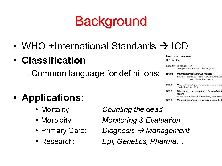 Background • WHO +International Standards ICD • Classification – Common language for definitions: •