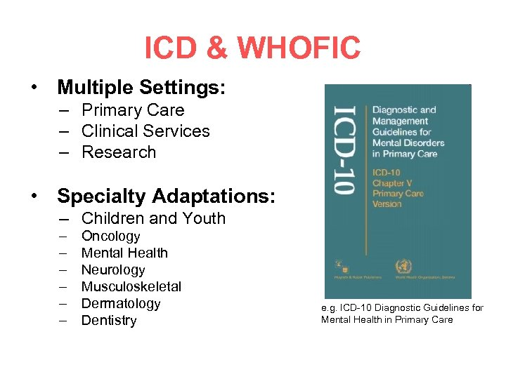 ICD & WHOFIC • Multiple Settings: – Primary Care – Clinical Services – Research