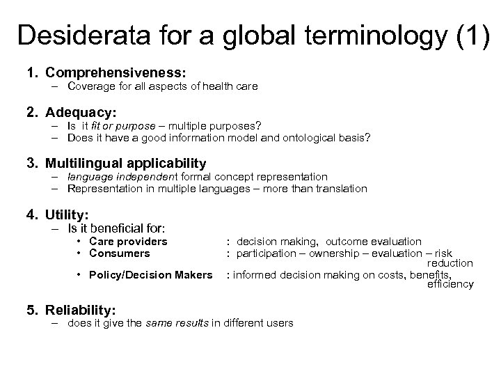 Desiderata for a global terminology (1) 1. Comprehensiveness: – Coverage for all aspects of