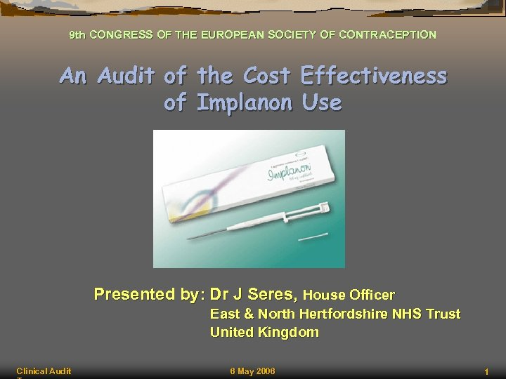9 th CONGRESS OF THE EUROPEAN SOCIETY OF CONTRACEPTION An Audit of the Cost