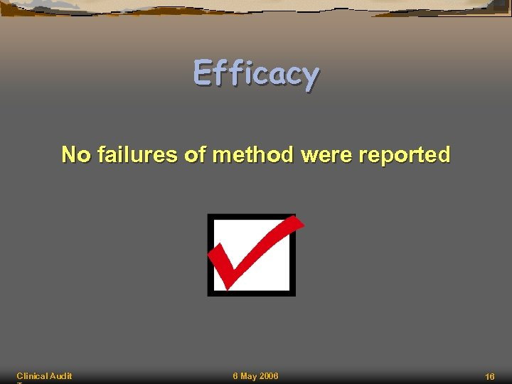 Efficacy No failures of method were reported Clinical Audit 6 May 2006 16