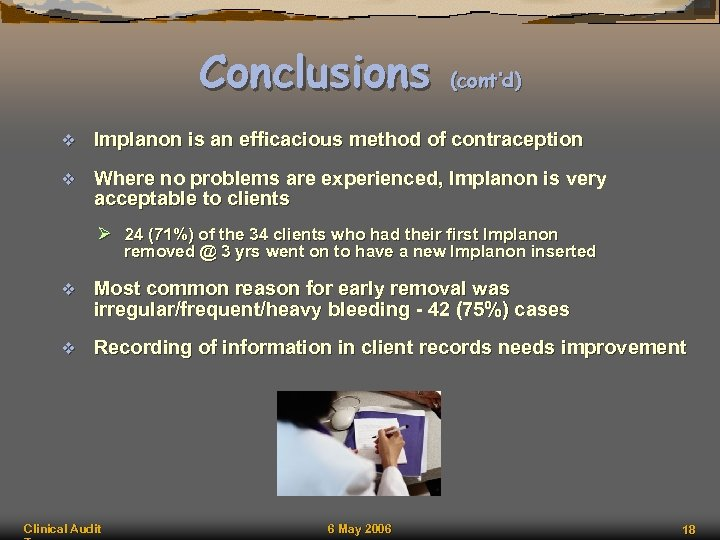 Conclusions (cont'd) v Implanon is an efficacious method of contraception v Where no problems