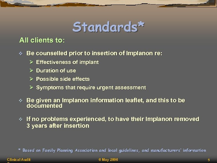 Standards* All clients to: v Be counselled prior to insertion of Implanon re: Ø