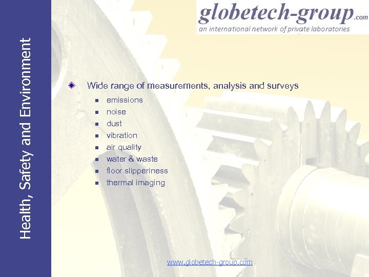 Health, Safety and Environment Wide range of measurements, analysis and surveys n n n