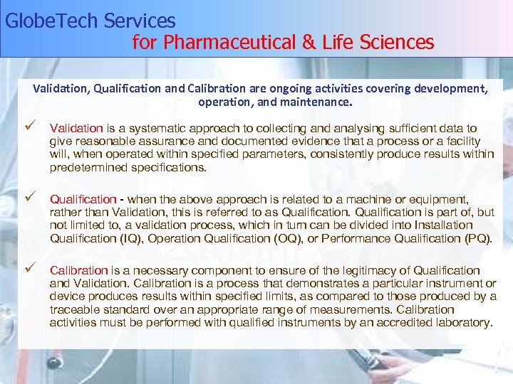 Globe. Tech Services for Pharmaceutical & Life Sciences Validation, Qualification and Calibration are ongoing