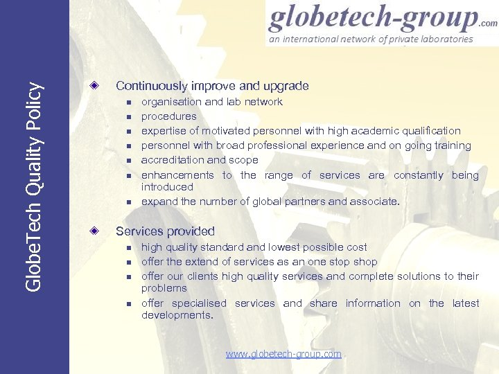 Globe. Tech Quality Policy Continuously improve and upgrade n n n n organisation and