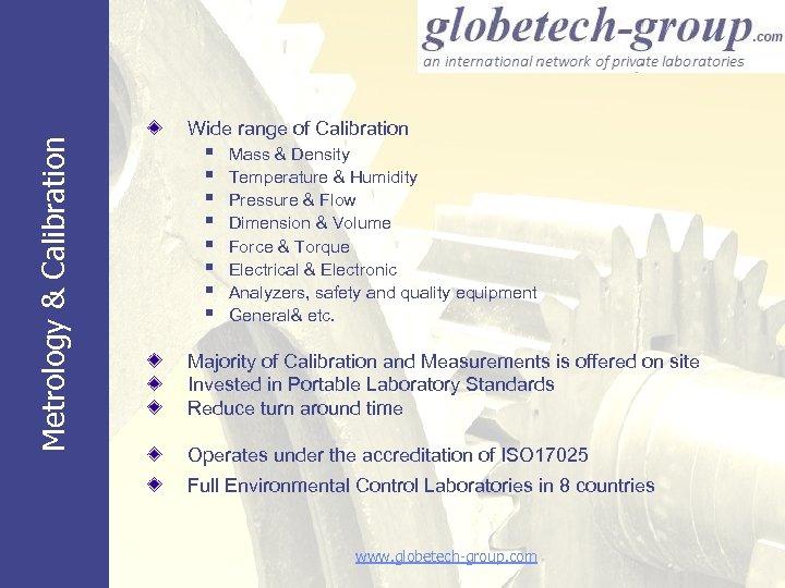 Metrology & Calibration Wide range of Calibration § § § § Mass & Density