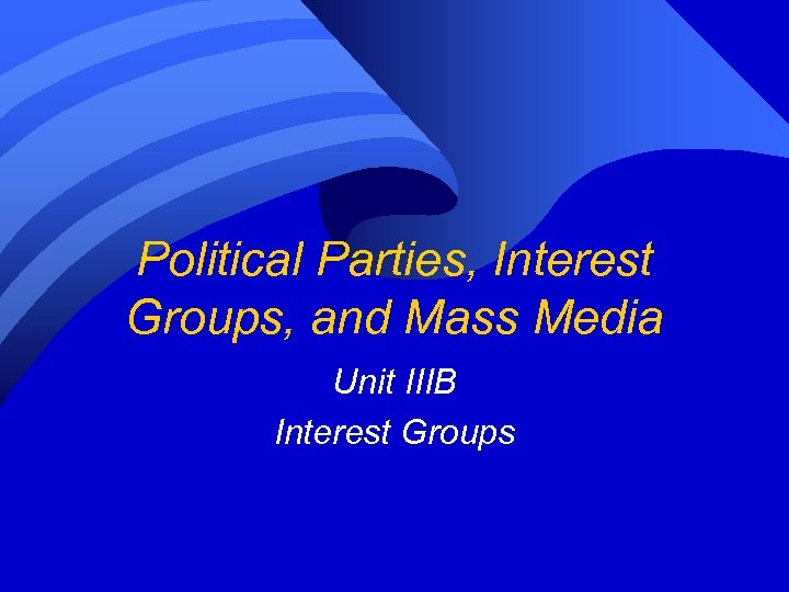 Political Parties, Interest Groups, and Mass Media Unit IIIB Interest Groups
