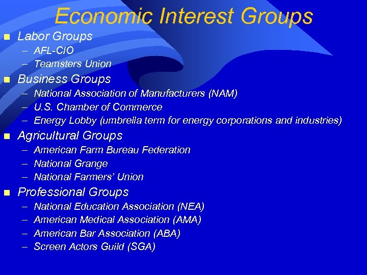 Economic Interest Groups n Labor Groups – AFL-CIO – Teamsters Union n Business Groups