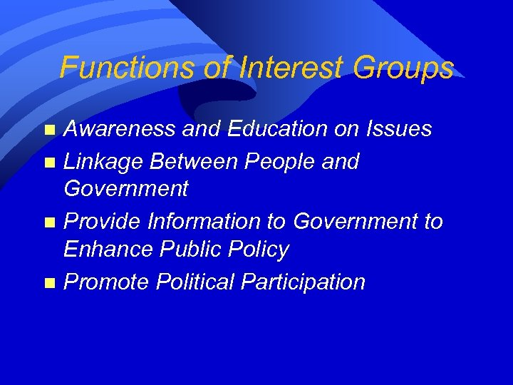 Functions of Interest Groups Awareness and Education on Issues n Linkage Between People and