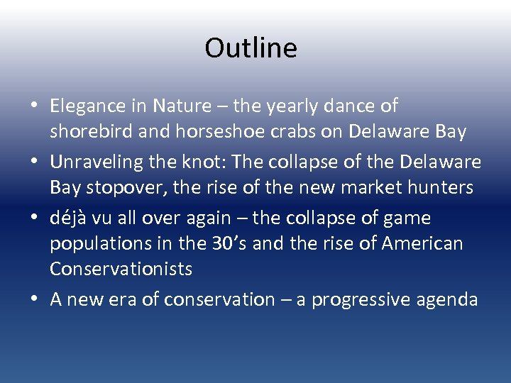 Outline • Elegance in Nature – the yearly dance of shorebird and horseshoe crabs