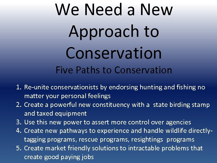 We Need a New Approach to Conservation Five Paths to Conservation 1. Re-unite conservationists