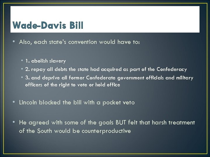Wade-Davis Bill • Also, each state's convention would have to: • 1. abolish slavery